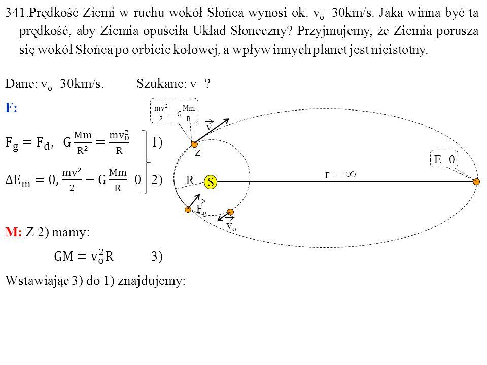 Dane: vo=30km/s. Szukane: v= F: F g = F d , G Mm R 2 = m v o 2 R 1)
