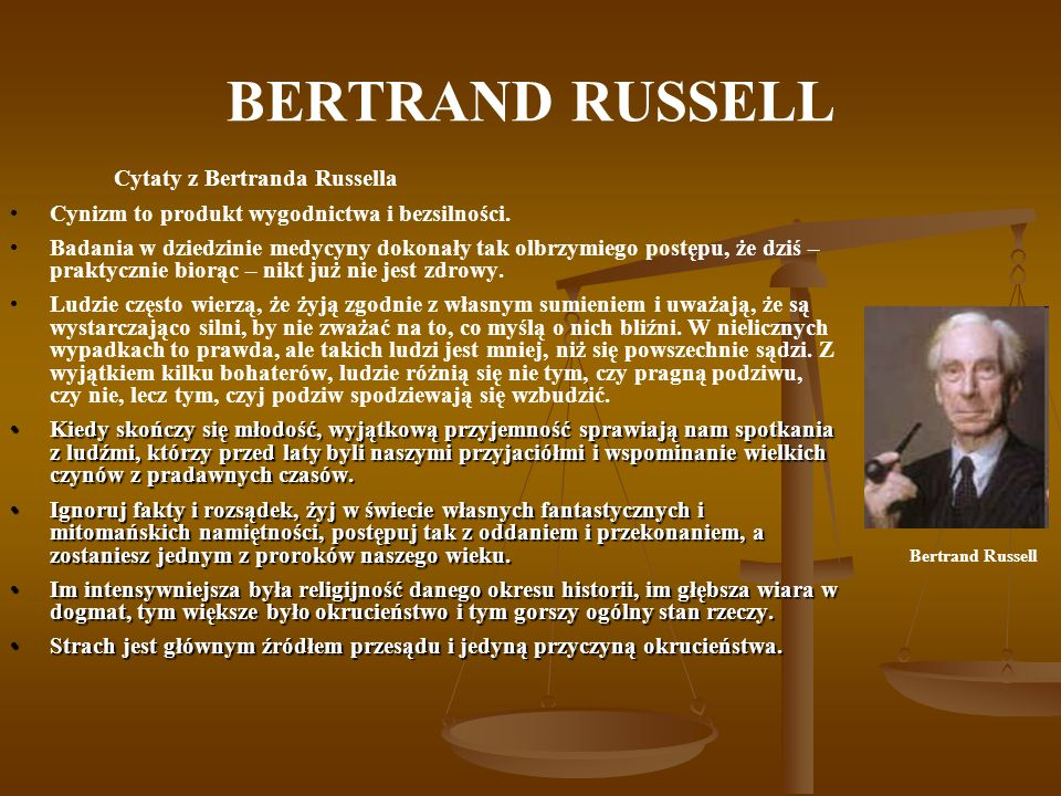 BERTRAND RUSSELL Cynizm to produkt wygodnictwa i bezsilności.