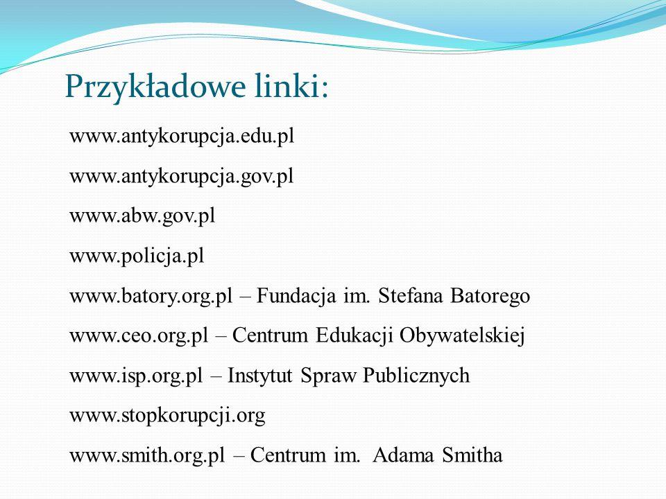 Przykładowe linki: www.antykorupcja.edu.pl www.antykorupcja.gov.pl