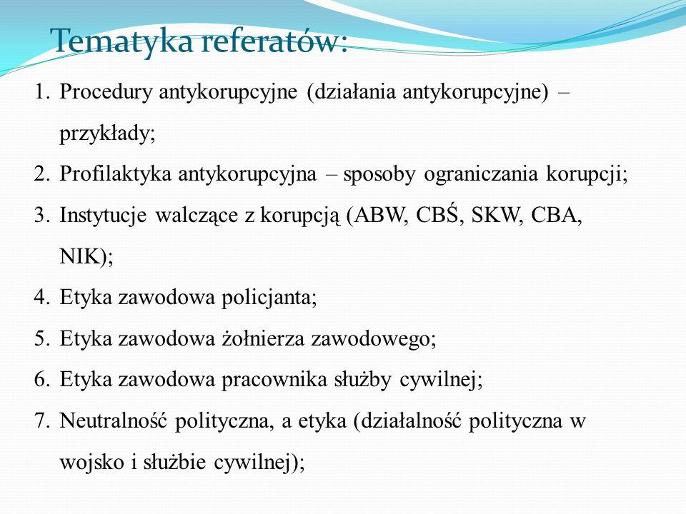 Tematyka referatów: Procedury antykorupcyjne (działania antykorupcyjne) – przykłady; Profilaktyka antykorupcyjna – sposoby ograniczania korupcji;