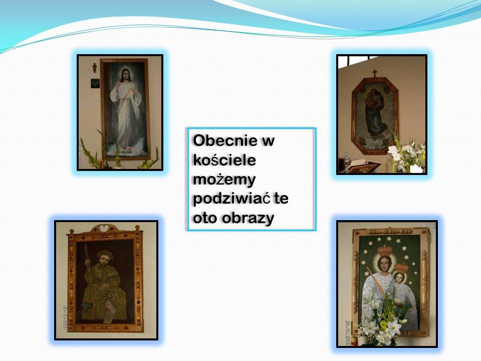 Obecnie w kościele możemy podziwiać te oto obrazy