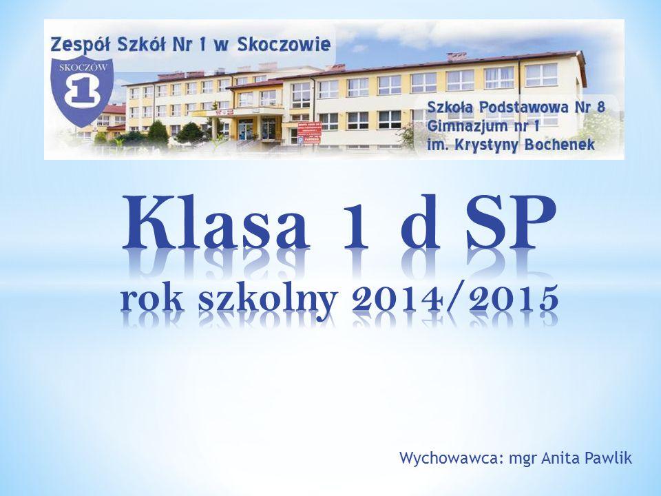 Klasa 1 d SP rok szkolny 2014/2015 Wychowawca: mgr Anita Pawlik