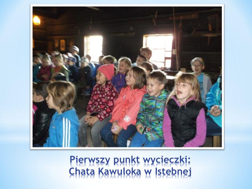 Pierwszy punkt wycieczki: Chata Kawuloka w Istebnej