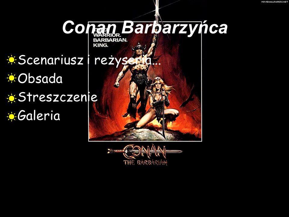 Conan Barbarzyńca Scenariusz i reżyseria... Obsada Streszczenie