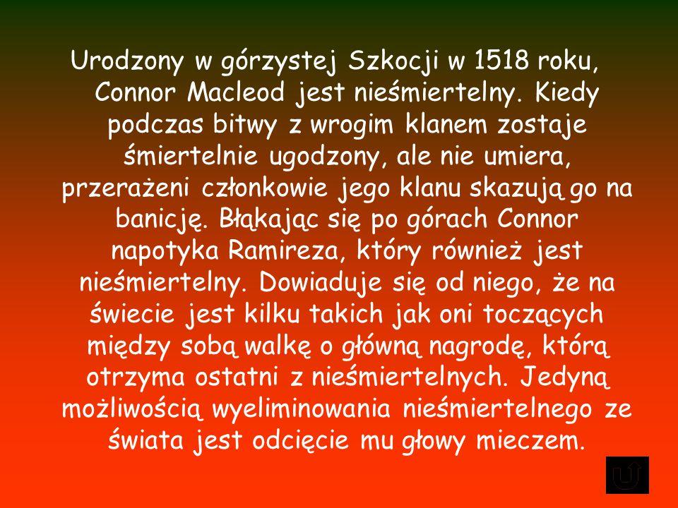 Urodzony w górzystej Szkocji w 1518 roku, Connor Macleod jest nieśmiertelny.