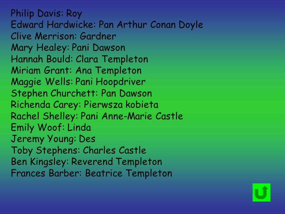 Philip Davis: Roy Edward Hardwicke: Pan Arthur Conan Doyle. Clive Merrison: Gardner. Mary Healey: Pani Dawson.