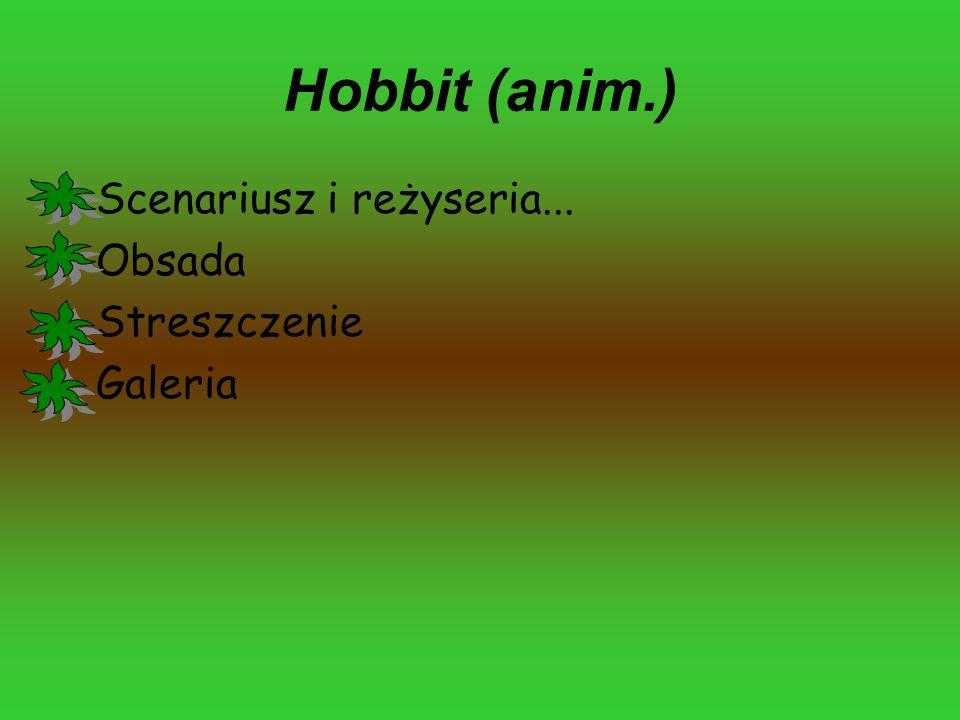 Hobbit (anim.) Scenariusz i reżyseria... Obsada Streszczenie Galeria