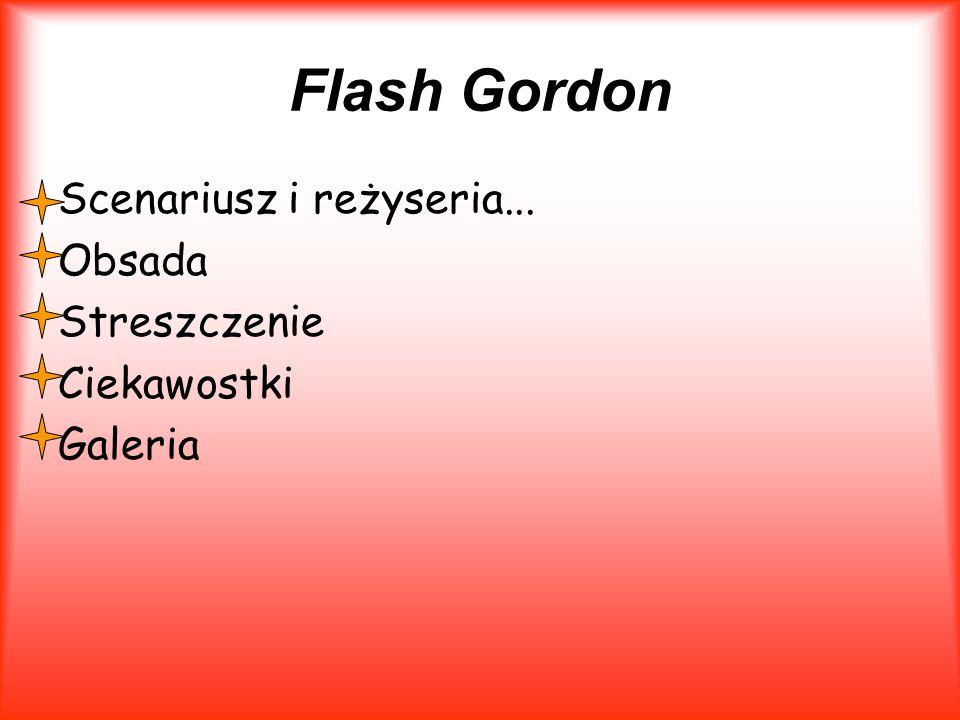 Flash Gordon Scenariusz i reżyseria... Obsada Streszczenie Ciekawostki