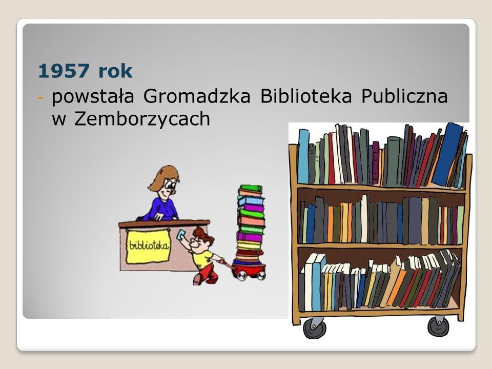 1957 rok powstała Gromadzka Biblioteka Publiczna w Zemborzycach