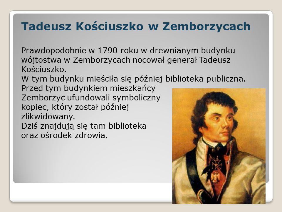 Tadeusz Kościuszko w Zemborzycach Prawdopodobnie w 1790 roku w drewnianym budynku wójtostwa w Zemborzycach nocował generał Tadeusz Kościuszko.