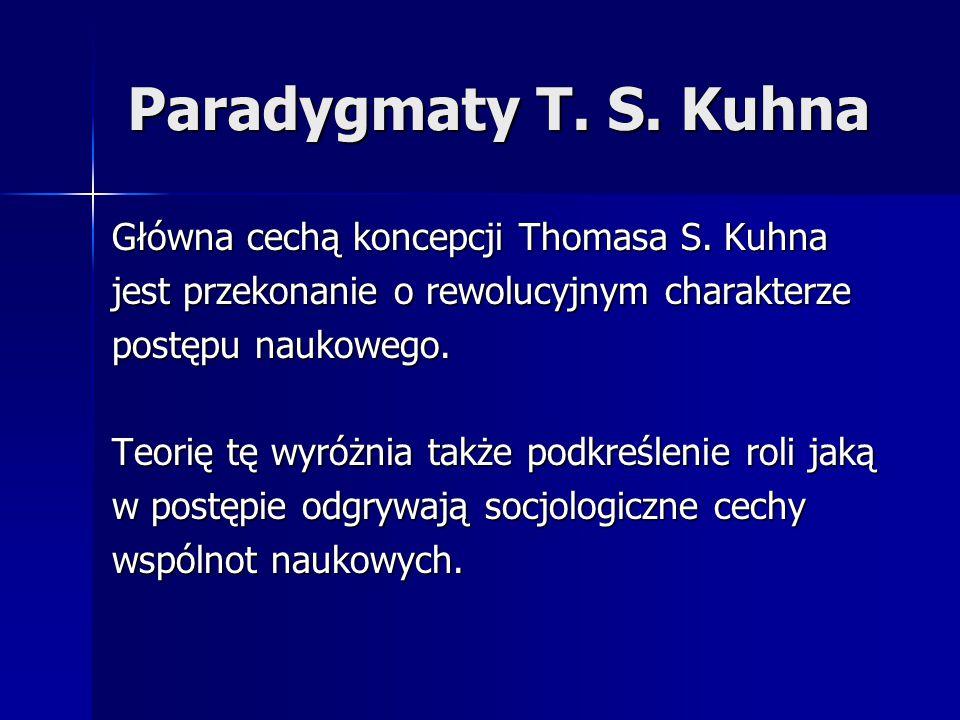 Paradygmaty T. S. Kuhna Główna cechą koncepcji Thomasa S. Kuhna