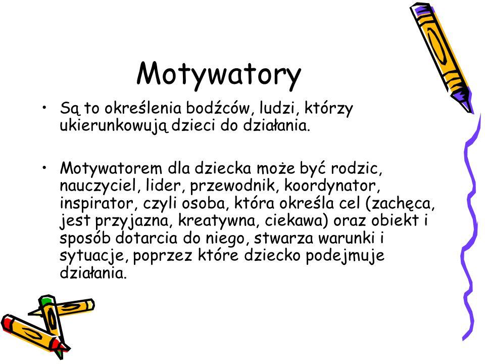 Motywatory Są to określenia bodźców, ludzi, którzy ukierunkowują dzieci do działania.
