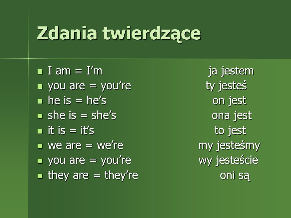 Zdania twierdzące I am = I'm ja jestem you are = you're ty jesteś