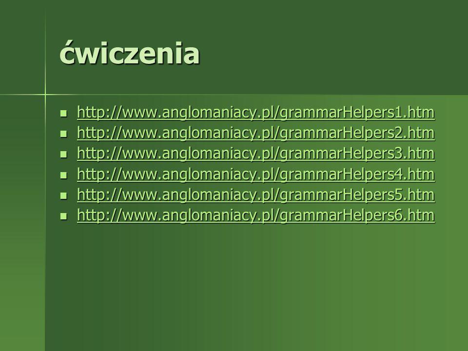 ćwiczenia http://www.anglomaniacy.pl/grammarHelpers1.htm