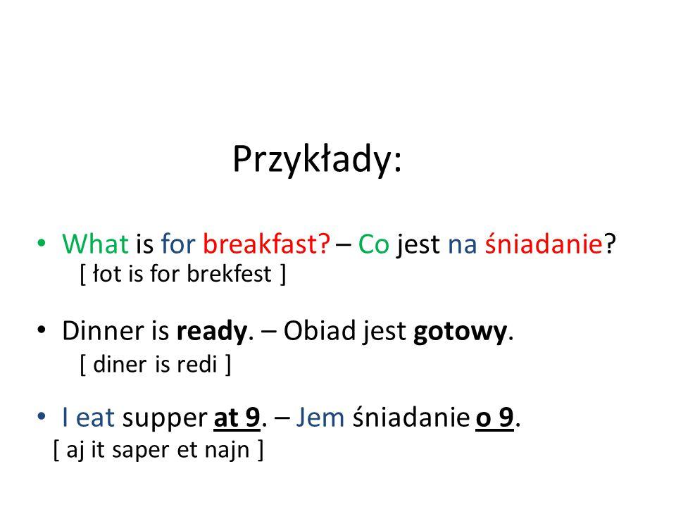 Przykłady: What is for breakfast – Co jest na śniadanie