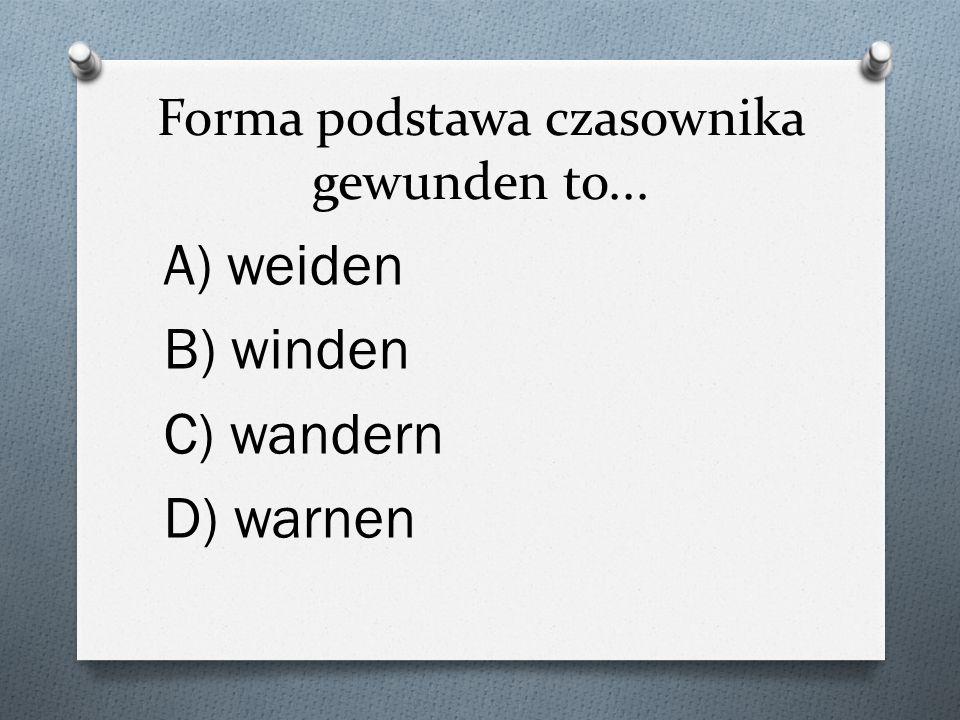Forma podstawa czasownika gewunden to...