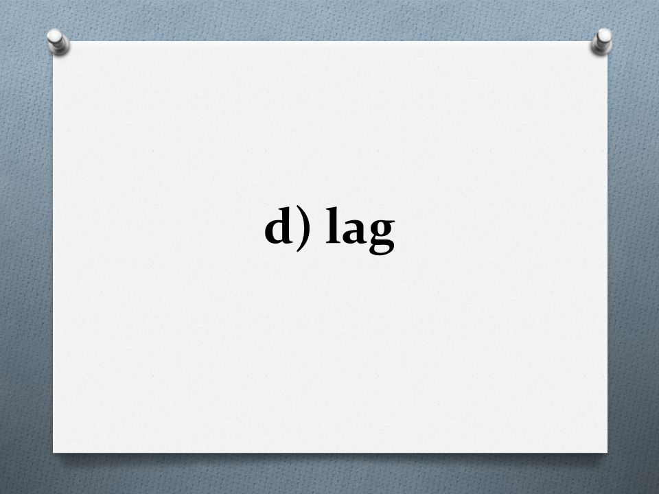 d) lag