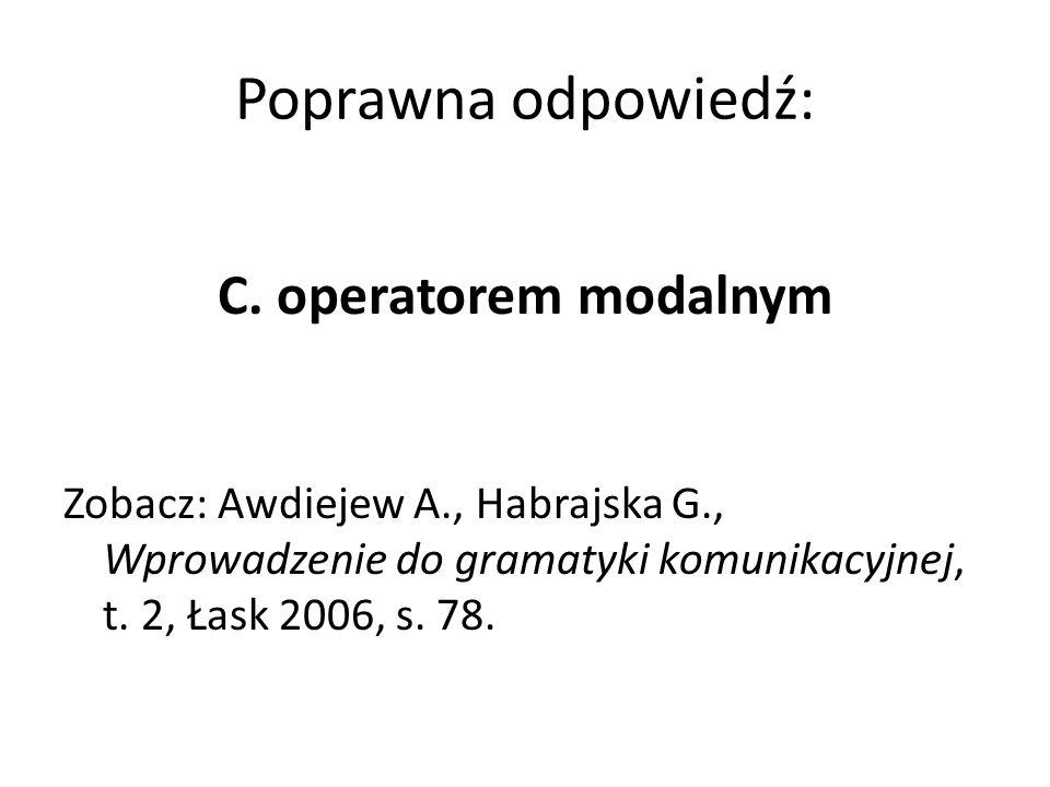 Poprawna odpowiedź: C. operatorem modalnym