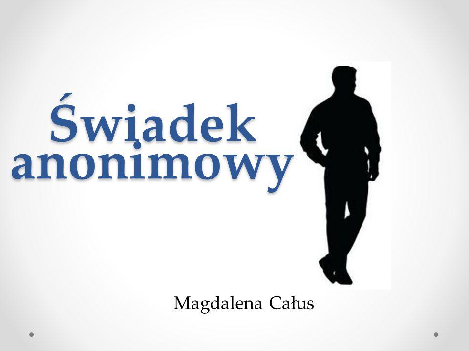 Świadek anonimowy Magdalena Całus