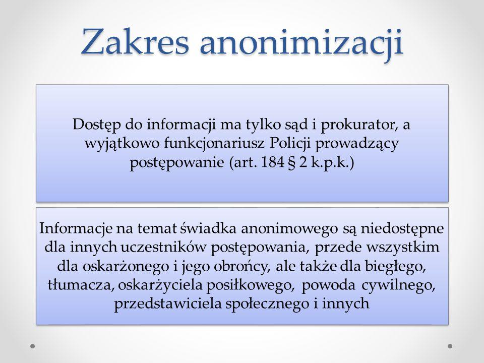 Zakres anonimizacji Dostęp do informacji ma tylko sąd i prokurator, a wyjątkowo funkcjonariusz Policji prowadzący postępowanie (art. 184 § 2 k.p.k.)
