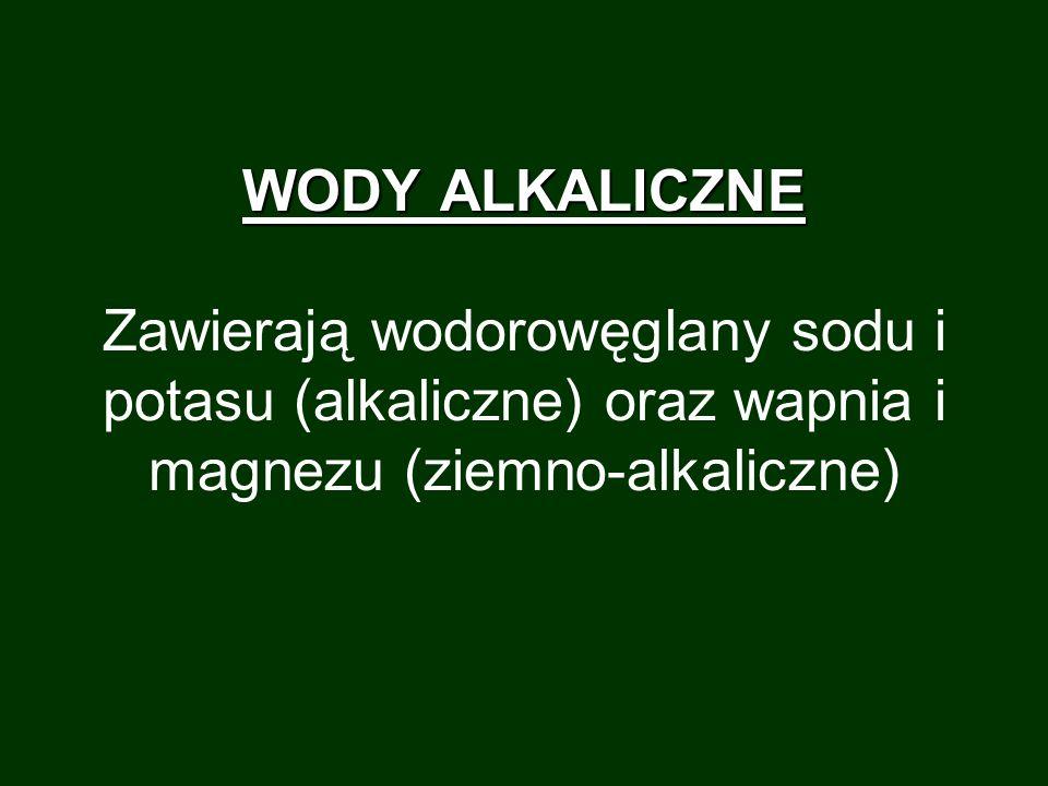 WODY ALKALICZNE Zawierają wodorowęglany sodu i potasu (alkaliczne) oraz wapnia i magnezu (ziemno-alkaliczne)
