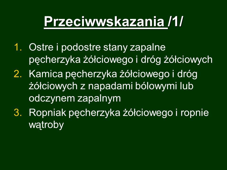 Przeciwwskazania /1/ Ostre i podostre stany zapalne pęcherzyka żółciowego i dróg żółciowych.