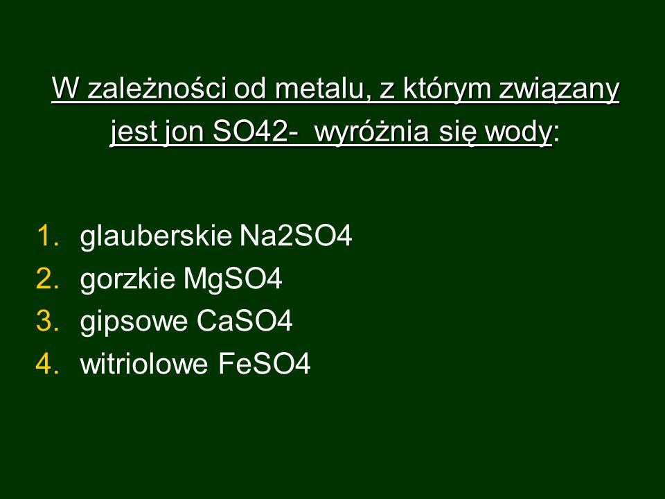 W zależności od metalu, z którym związany jest jon SO42- wyróżnia się wody: