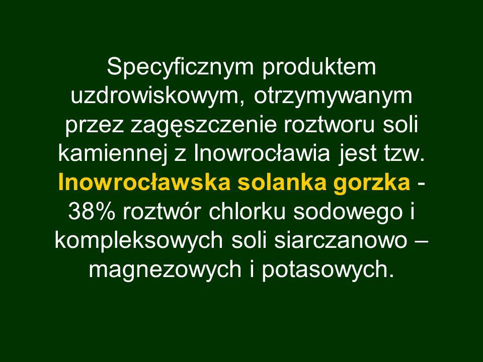 Specyficznym produktem uzdrowiskowym, otrzymywanym przez zagęszczenie roztworu soli kamiennej z Inowrocławia jest tzw.