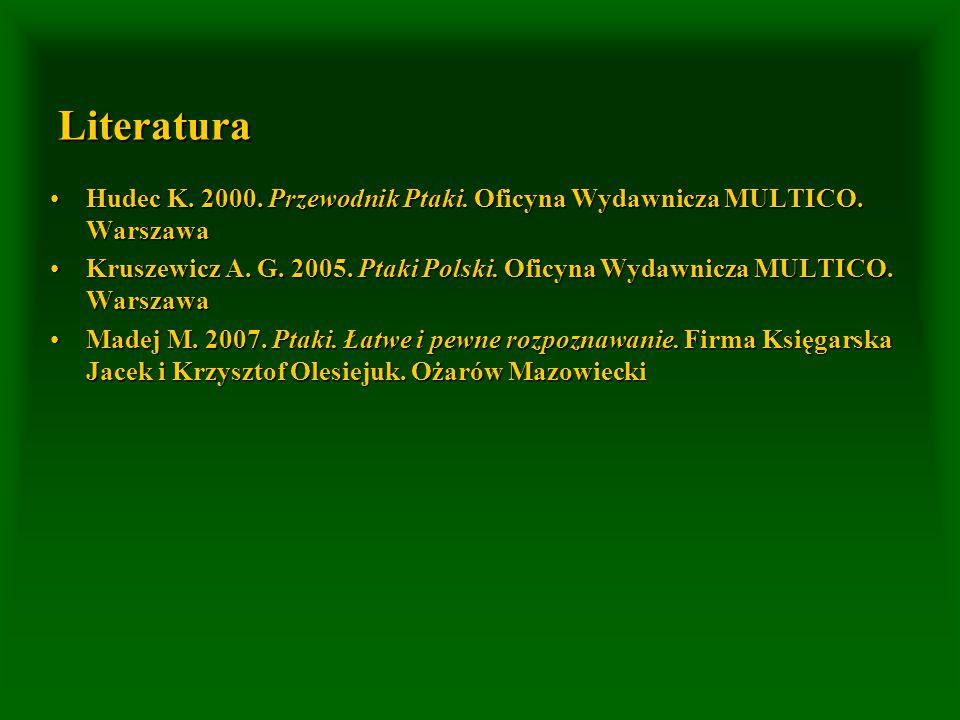 Literatura Hudec K. 2000. Przewodnik Ptaki. Oficyna Wydawnicza MULTICO. Warszawa.