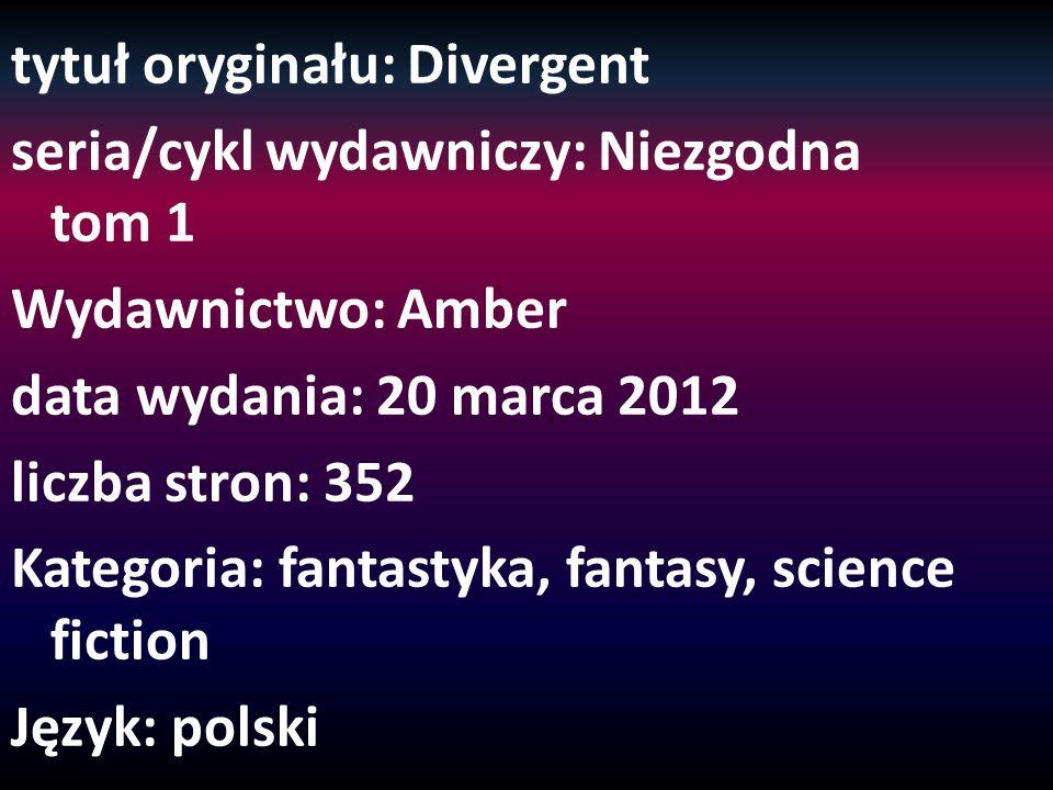 tytuł oryginału: Divergent seria/cykl wydawniczy: Niezgodna tom 1 Wydawnictwo: Amber data wydania: 20 marca 2012 liczba stron: 352 Kategoria: fantastyka, fantasy, science fiction Język: polski