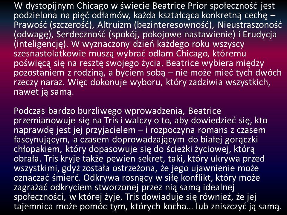 W dystopijnym Chicago w świecie Beatrice Prior społeczność jest podzielona na pięć odłamów, każda kształcąca konkretną cechę – Prawość (szczerość), Altruizm (bezinteresowność), Nieustraszoność (odwagę), Serdeczność (spokój, pokojowe nastawienie) i Erudycja (inteligencję).