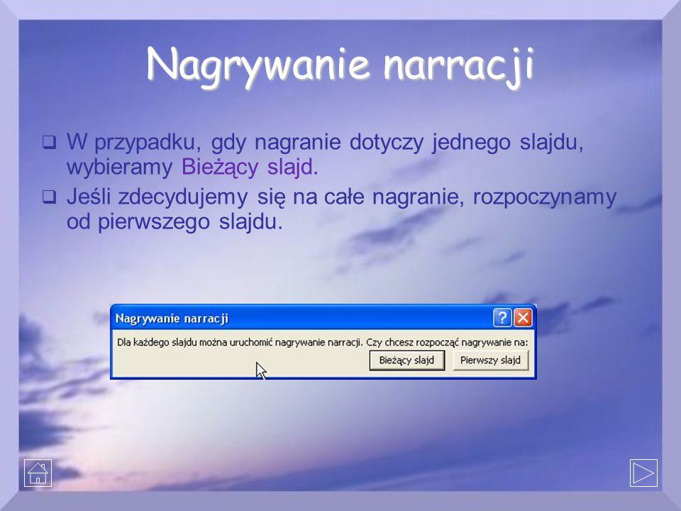 Nagrywanie narracji W przypadku, gdy nagranie dotyczy jednego slajdu, wybieramy Bieżący slajd.