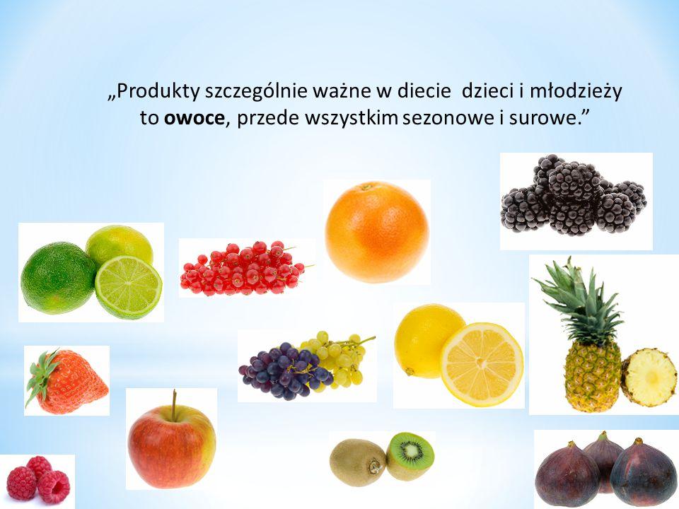 """""""Produkty szczególnie ważne w diecie dzieci i młodzieży to owoce, przede wszystkim sezonowe i surowe."""