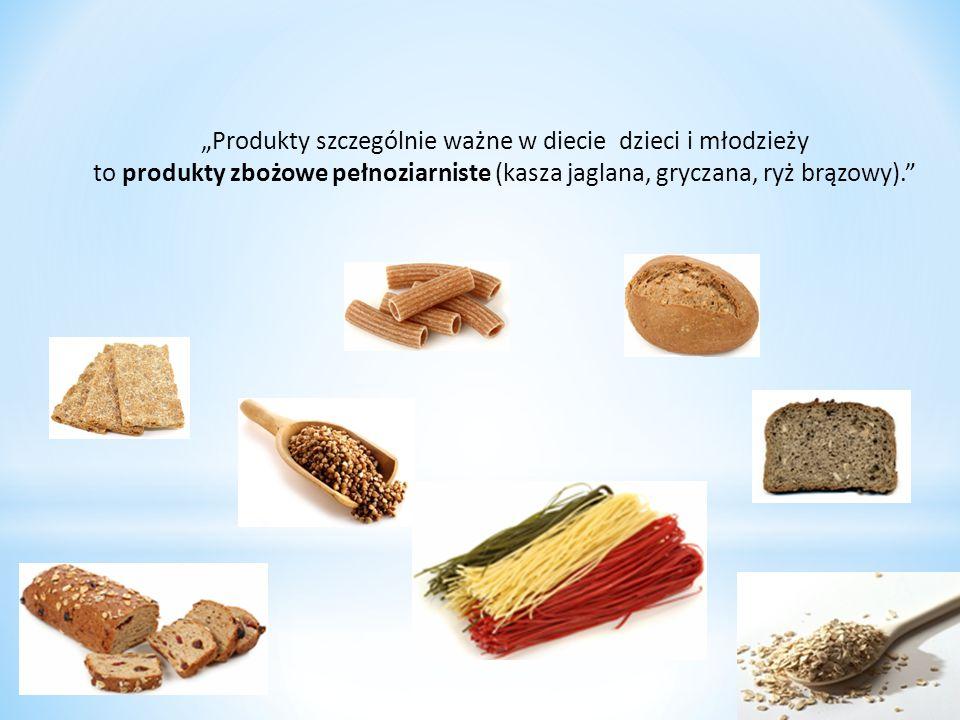 """""""Produkty szczególnie ważne w diecie dzieci i młodzieży to produkty zbożowe pełnoziarniste (kasza jaglana, gryczana, ryż brązowy)."""
