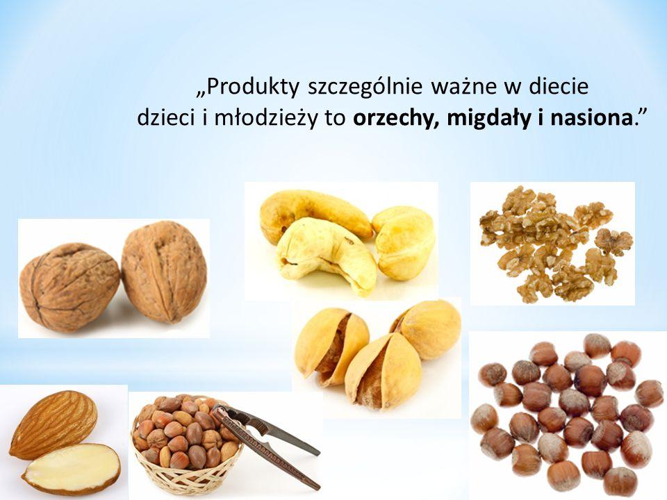 """""""Produkty szczególnie ważne w diecie dzieci i młodzieży to orzechy, migdały i nasiona."""