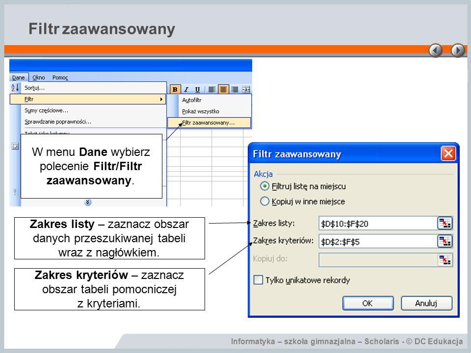 Filtr zaawansowany W menu Dane wybierz polecenie Filtr/Filtr zaawansowany.