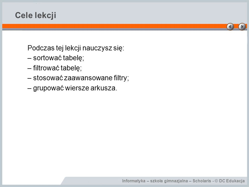 Cele lekcji Podczas tej lekcji nauczysz się: – sortować tabelę;