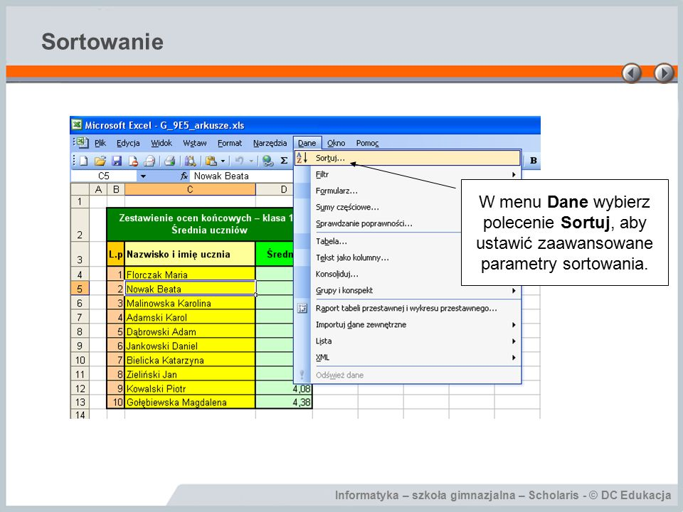 Sortowanie W menu Dane wybierz polecenie Sortuj, aby ustawić zaawansowane parametry sortowania.