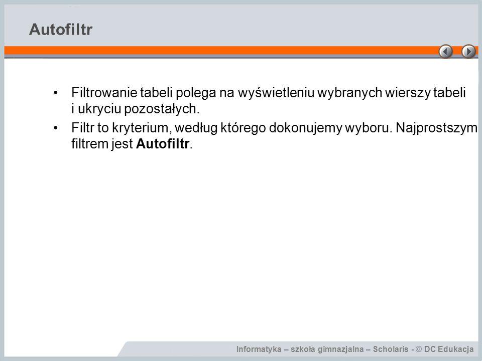 Autofiltr Filtrowanie tabeli polega na wyświetleniu wybranych wierszy tabeli i ukryciu pozostałych.