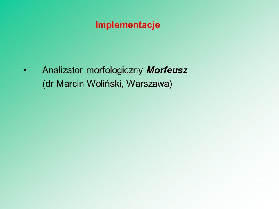 Implementacje Analizator morfologiczny Morfeusz (dr Marcin Woliński, Warszawa)