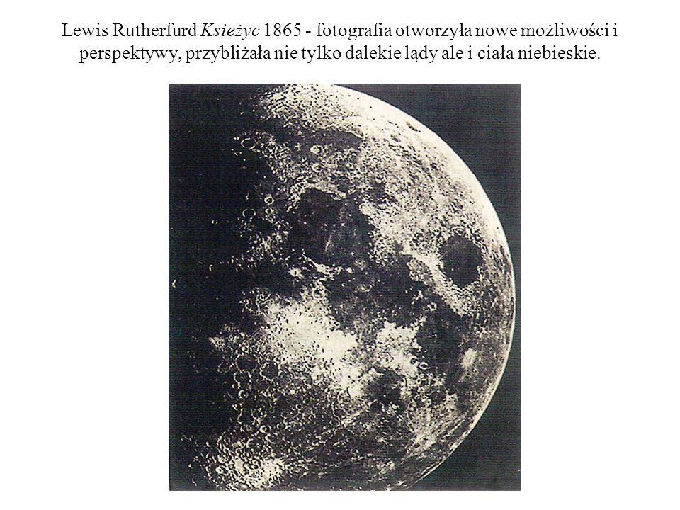 Lewis Rutherfurd Ksieżyc 1865 - fotografia otworzyła nowe możliwości i perspektywy, przybliżała nie tylko dalekie lądy ale i ciała niebieskie.