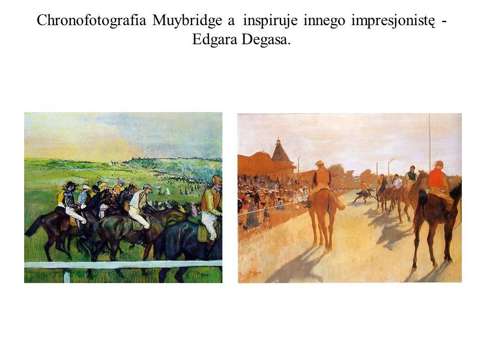Chronofotografia Muybridge a inspiruje innego impresjonistę - Edgara Degasa.