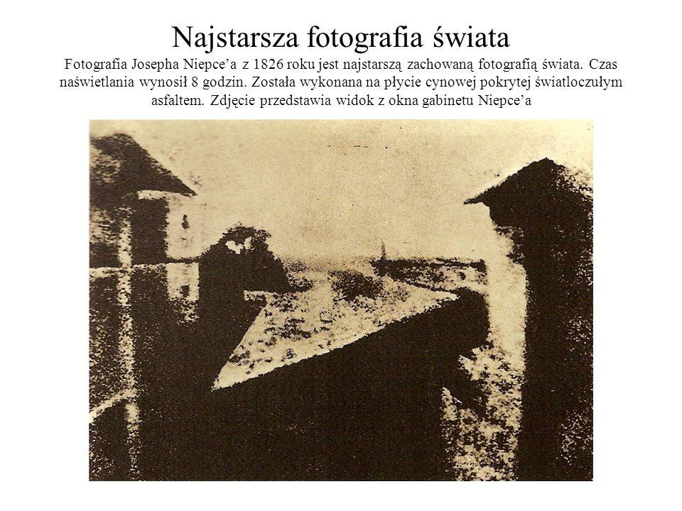 Najstarsza fotografia świata Fotografia Josepha Niepce'a z 1826 roku jest najstarszą zachowaną fotografią świata.