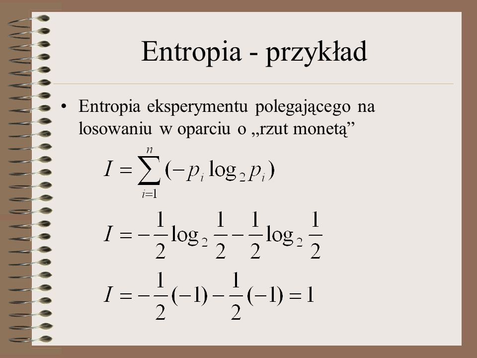 """Entropia - przykład Entropia eksperymentu polegającego na losowaniu w oparciu o """"rzut monetą"""