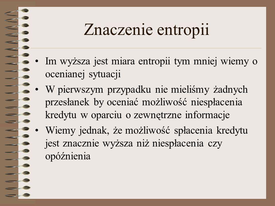 Znaczenie entropii Im wyższa jest miara entropii tym mniej wiemy o ocenianej sytuacji.