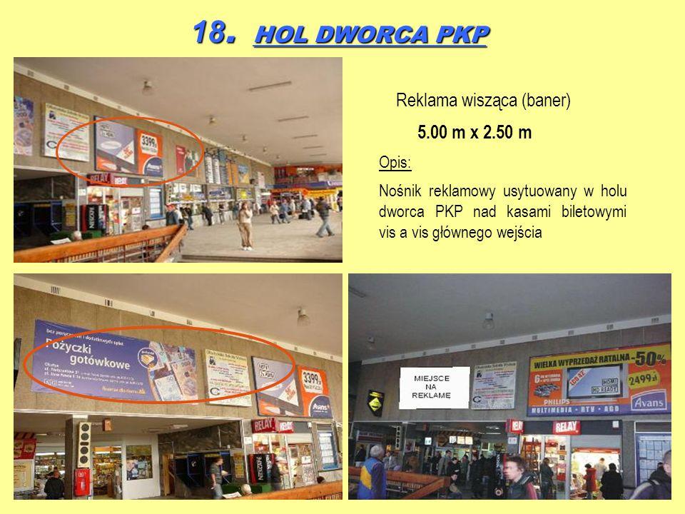 18. HOL DWORCA PKP Reklama wisząca (baner) 5.00 m x 2.50 m Opis: