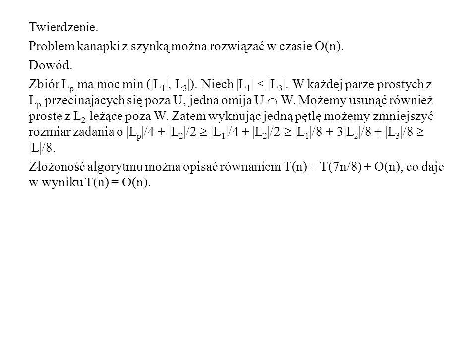 Twierdzenie. Problem kanapki z szynką można rozwiązać w czasie O(n). Dowód.