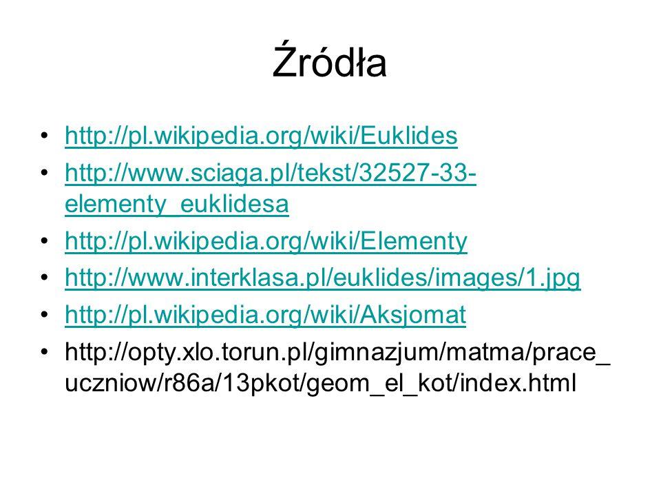 Źródła http://pl.wikipedia.org/wiki/Euklides