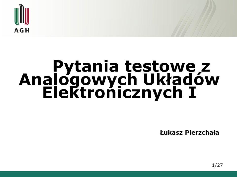 Analogowych Układów Elektronicznych I Pytania testowe z