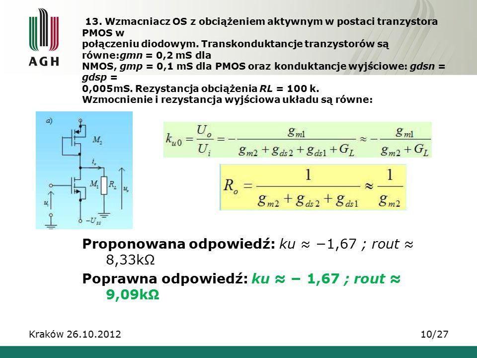 13. Wzmacniacz OS z obciążeniem aktywnym w postaci tranzystora PMOS w połączeniu diodowym. Transkonduktancje tranzystorów są równe:gmn = 0,2 mS dla NMOS, gmp = 0,1 mS dla PMOS oraz konduktancje wyjściowe: gdsn = gdsp = 0,005mS. Rezystancja obciążenia RL = 100 k. Wzmocnienie i rezystancja wyjściowa układu są równe: